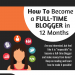 How-To-Become-A-Full-Time-Blogger-In-12-Months-infographic-plaza