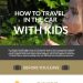 How-To-Travel-in-the-Car-With-Kids-Infographic-plaza