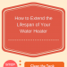 How-to-Extend-the-Lifespan-of-Your-Water-Heater-infographic-plaza