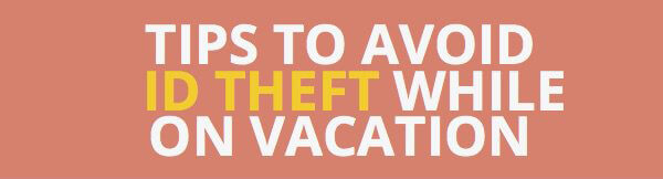 tips-avoid-id-theft-while-on-vacation-infographic-plaza-thumb